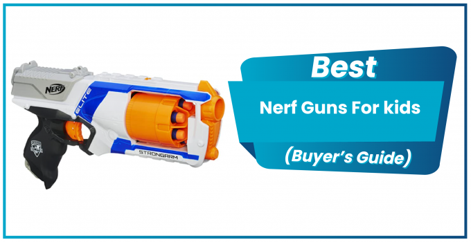 15 Best Nerf Guns For Kids To Buy In 2020 - (Updated Buyer's Guide)