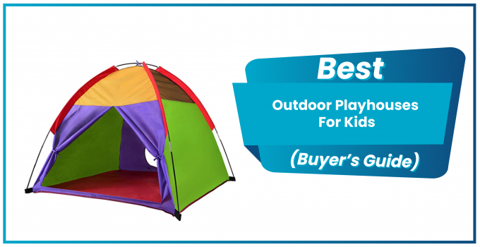 5 Best Outdoor Playhouses For Kids To Buy In 2020 – {Updated Buyer's Guide}