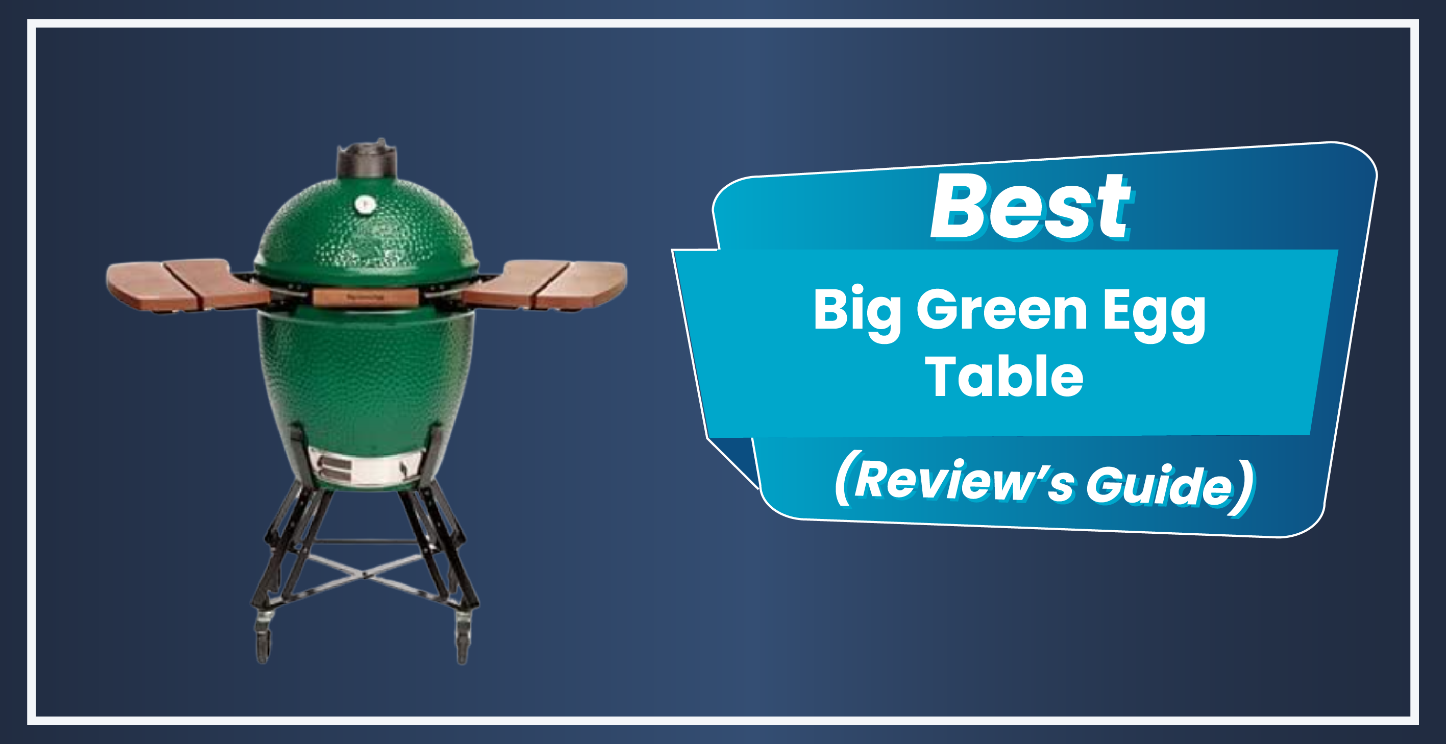 8 Best Big Green Egg Table