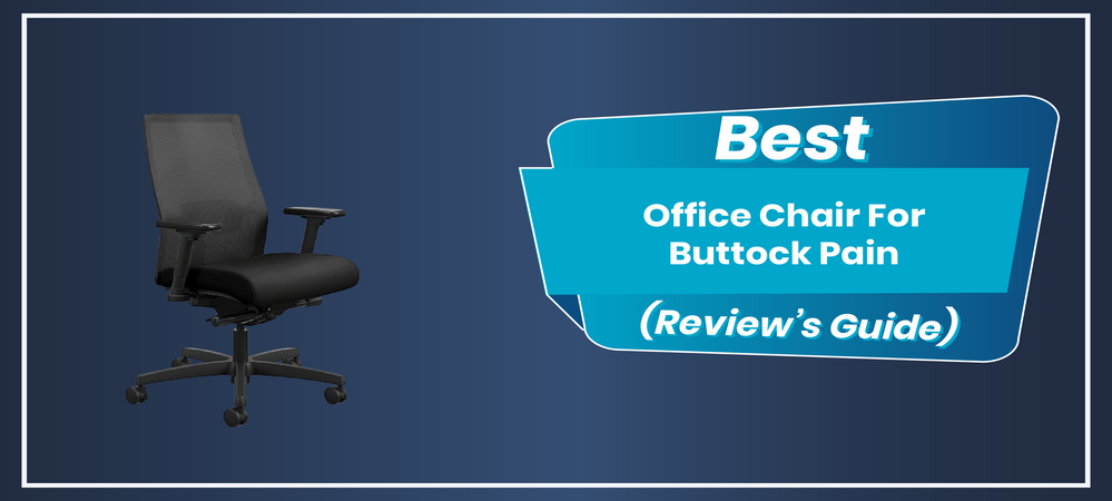 Best Office Chair For Buttock Pain