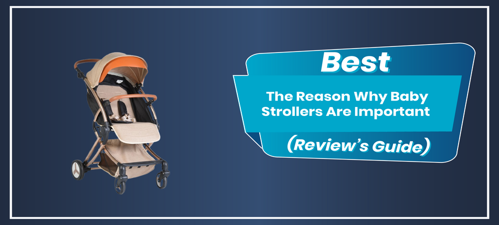 Reason Why baby Stroller Are Important
