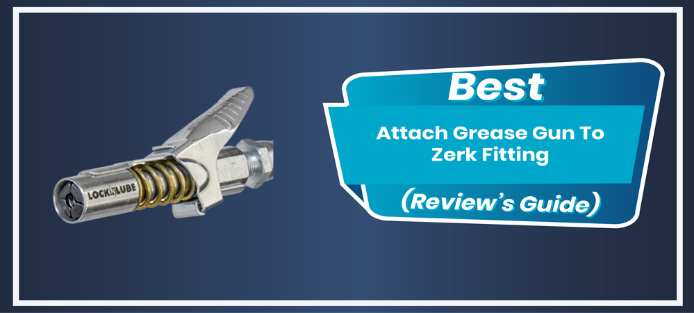 How To Attach Grease Gun To Zerk Fitting