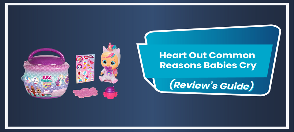 Heart Out Common Reasons Babies Cry