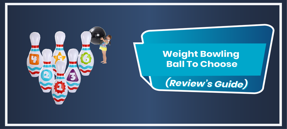 What Weight Bowling Ball To Choose